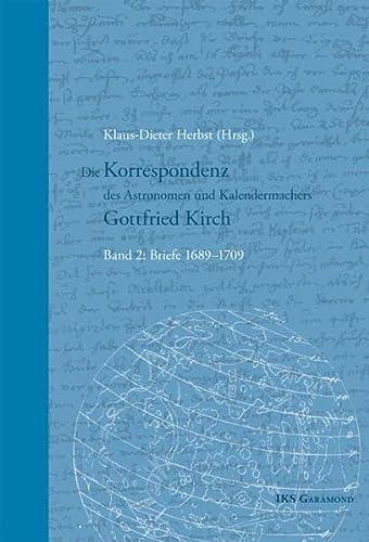 Die Korrespondenz 02 des Astronomen und Kalendermachers Gottfried Kirch (1689-1709): Klaus D. ...
