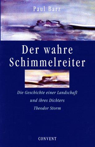 9783934613072: Der wahre Schimmelreiter: Die Geschichte einer Landschaft und ihres Dichters Theodor Storm