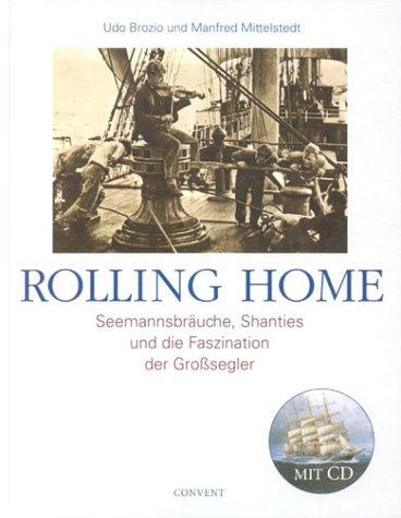 Rolling Home - Seemannsbräuche, Shanties und die: Brozio, Udo /Mittelstedt,