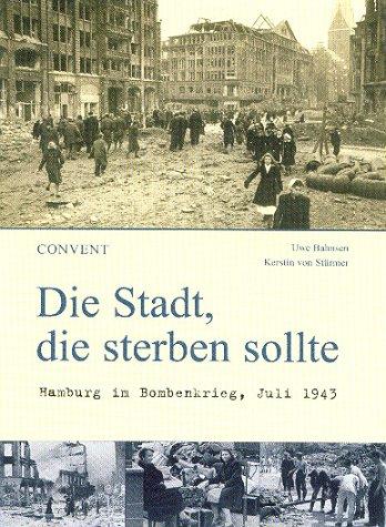 9783934613553: Die Stadt, die sterben sollte: Hamburg im Bombenkrieg, Juli 1943