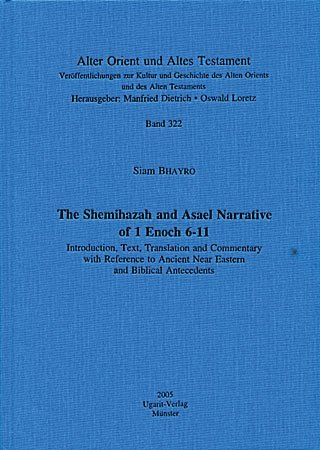 9783934628625: The Shemihazah and Asael Narrative of 1 Enoch 6-11: Introduction, Text, Translation, and Commentary with Reference to Ancient Near Eastern and Biblical Antecedents