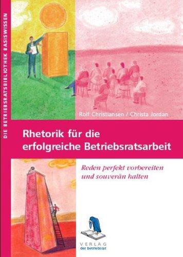 9783934637238: Rhetorik für die erfolgreiche Betriebsratsarbeit: Reden perfekt vorbereiten und souverän halten (Livre en allemand)