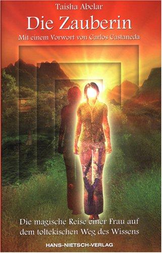Die Zauberin. Die magische Reise einer Frau: Taisha Abelar