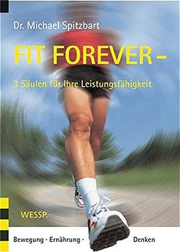 9783934651005: Fit Forever - 3 S�ulen f�r Ihre Leistungsf�higkeit: Bewegung, Ern�hrung, Denken