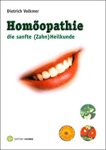 Homöopathie, die sanfte (Zahn)Heilkunde: Volkmer, Dietrich