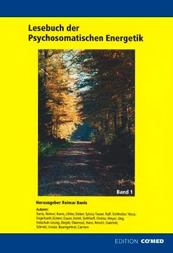 Lesebuch der Psychosomatischen Energetik, Band 1: Dr. Reimar Banis