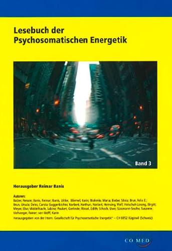 Lesebuch der Psychosomatischen Energetik, Band 3: Dr. Reimar Banis