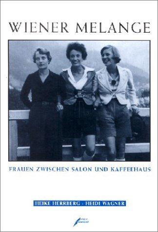 Wiener Melange: Frauen zwischen Salon und Kaffeehaus: Herrberg, Heike; Wagner,