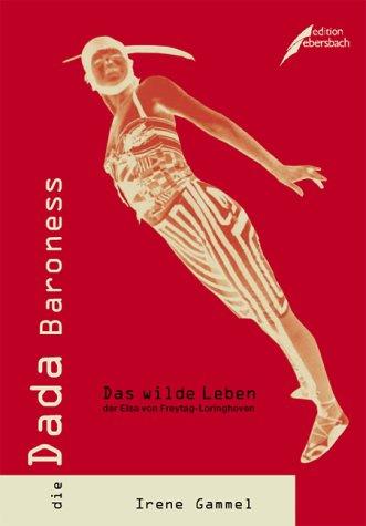 9783934703575: Die Dada Baroness. Das wilde Leben der Elsa von Freytag-Loringhoven
