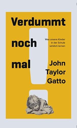 9783934719354: Verdummt noch mal ! - Dumbing Us Down: Der unsichtbare Lehrplan oder Was Kinder in der Schule wirklich lernen