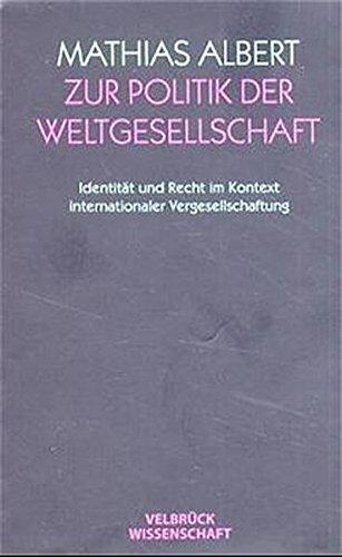 9783934730496: Zur Politik der Weltgesellschaft: Identit�t und Recht im Kontext internationaler Vergesellschaftung