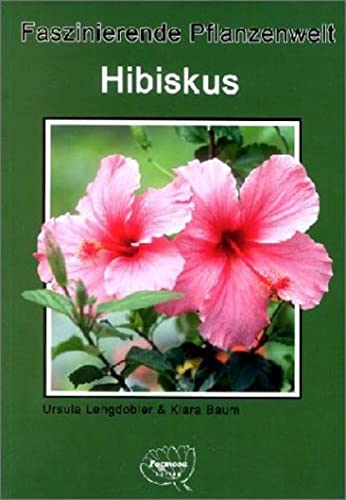9783934733039: Hibiskus: Faszinierende Pflanzenwelt