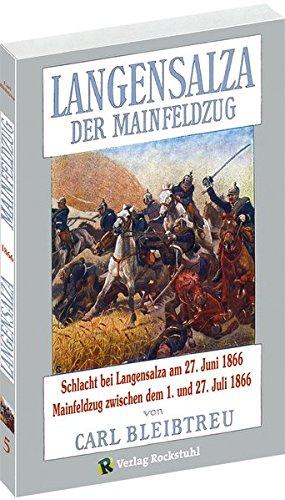9783934748736: Langensalza. Der Mainfeldzug 1866: Der Deutsche Krieg von 1866, Band 05. Schlacht bei Langensalza am 27. Juni 1866 und der Mainfeldzug zwischen dem 10.und 26. Juli 1866