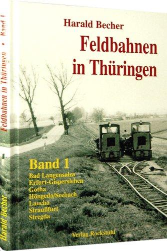 Feldbahnen in Thüringen - Band 1: Bad: Harald Becher