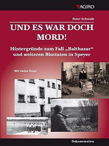 """9783934769939: Und es war doch Mord!: Hintergründe zum Fall """"Balthasar"""" und weiteren Bluttaten in Speyer"""