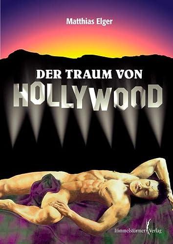 Der Traum von Hollywood I: Auf dem Weg zu den Sternen: Elger, Matthias