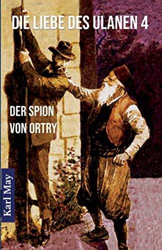 9783934826274: Die Liebe des Ulanen 4  Der Spion von Ortry: Abenteuerroman