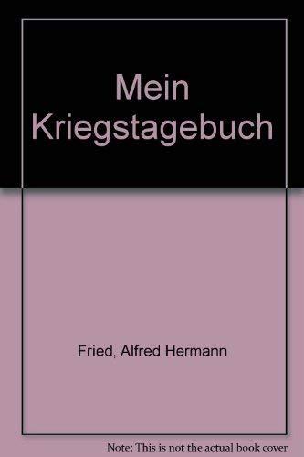 Mein Kriegstagebuch: 7. August 1914 bis 30.: Alfred Hermann Fried