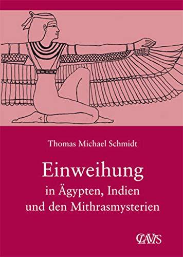 Die spirituelle Weisheit des Altertums 03. Einweihung in Ägypten, Indien und den Mithrasmysterien - Schmidt, Thomas M.
