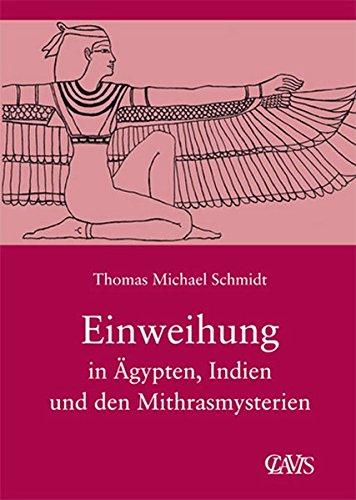 Die spirituelle Weisheit des Altertums / Einweihung in Ägypten, Indien und den Mithrasmysterien : Die Spirituelle Weisheit des Altertums, Band 3 - Thomas M Schmidt