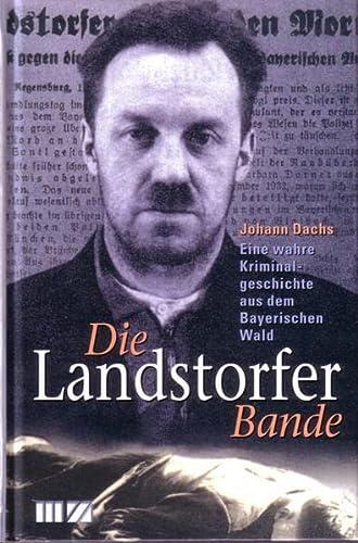 9783934863347: Die Landstorfer Bande: Eine wahre Kriminalgeschichte aus dem Bayerischen Wald