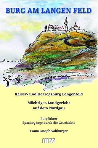 9783934863743: Burg am Langen Feld: Kaiser- und Herzogsburg Lengenfeld, Mächtiges Landgericht auf dem Nordgau, Burgführer - Spaziergänge durch die Geschichte