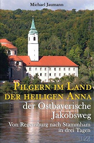 9783934863866: Pilgern im Land der heiligen Anna der Ostbayerische Jakobsweg