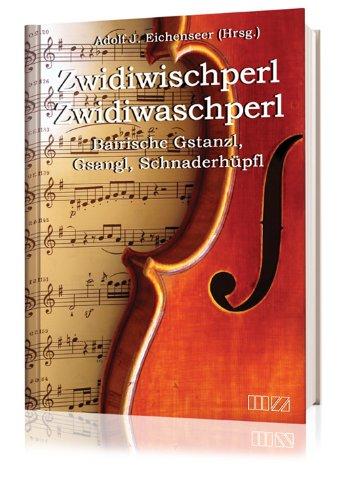 9783934863880: Zwidiwischperl - Zwidiwaschperl: Bairische Gstanzl, Gsangl, Schnaderhüpfl