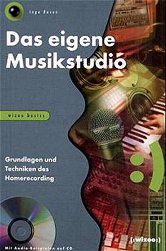 Das eigene Musikstudio: Grundlagen und Techniken des Homerecording von Ingo Raven: Ingo Raven