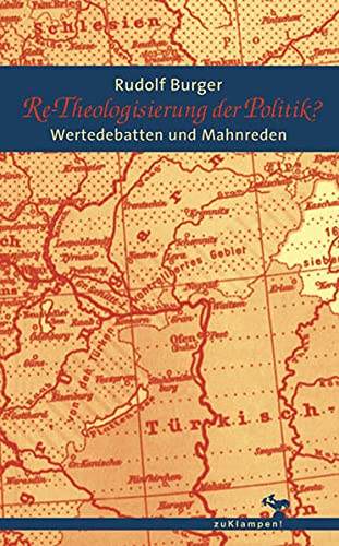 9783934920569: Re-Theologisierung der Politik?: Wertedebatten und Mahnreden