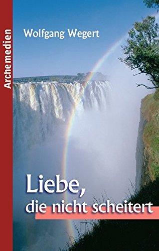 9783934936096: Liebe, die nicht scheitert (Livre en allemand)