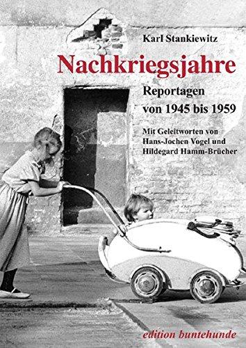 Nachkriegsjahre. Reportagen von 1945 bis 1959. Mit: Stankiewitz, Karl