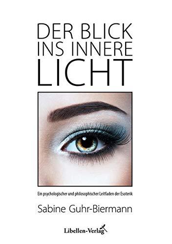 9783934982215: Der Blick ins innere Licht: Ein psychologischer und philosophischer Leitfaden der Esoterik