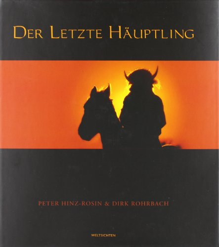 Der letzte Häuptling. Begegnungen mit den Sioux.: Hinz-Rosin, Peter & Rohrbach, Dirk