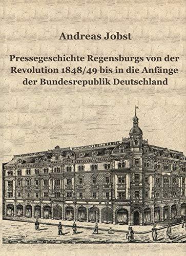 9783935052146: Pressegeschichte Regensburgs von der Revolution 1848/49 bis in die Anfänge der Bundesrepublik Deutschland