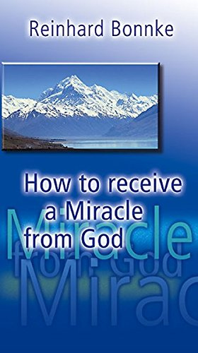 How to Receive a Miracle from God: Bonnke, Reinhard