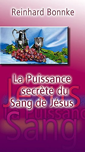 La Puissance Secrete Du Sang De Jesus (French Edition) (3935057474) by Reinhard Bonnke
