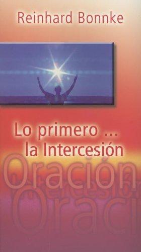 Lo Primero . la Intercession (Spanish Edition): Bonnke, Reinhard