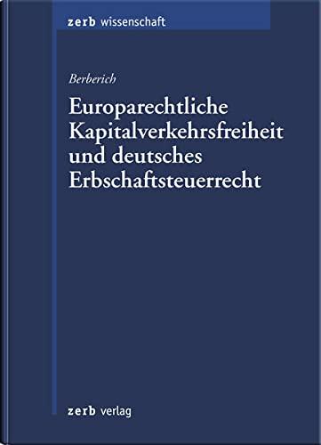 Europarechtliche Kapitalverkehrsfreiheit und deutsches Erbschaftssteuerrecht: Andreas Berberich