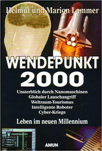 Wendepunkt 2000. Unsterblich durch Nanomaschinen. Globaler Lauschangriff.: Lammer, Helmut und