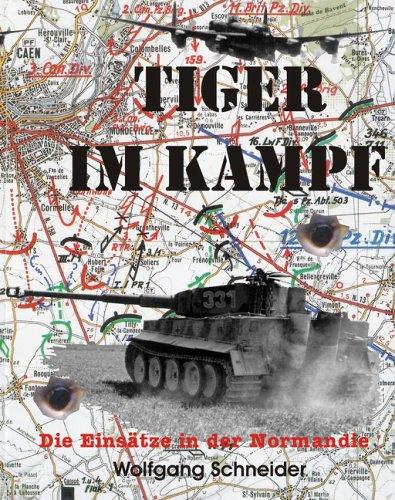 9783935107037: Tiger im Kampf: Die Einsätze in der Normandie