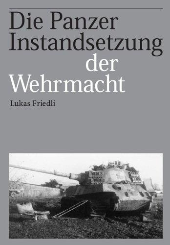 Die Panzer Instandsetzung der Wehrmacht: Lukas Friedli