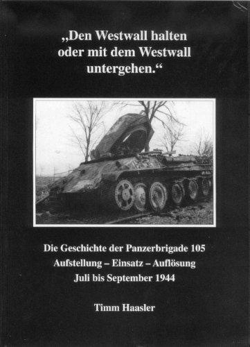 9783935107099: Den Westwall halten oder mit dem Westwall untergehen: Die Geschichte der Panzerbrigade 105