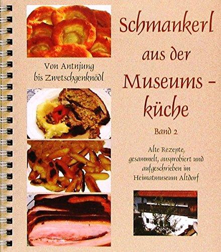 9783935115360: Schmankerl aus der Museumsküche - Band 2: Von Antnjung bis Zwetschgenknödl