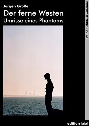 9783935147361: Der ferne Westen: Umrisse eines Phantoms