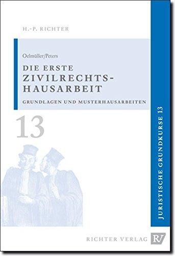 Juristische Grundkurse / Band 13 - Die erste Zivilrechtshausarbeit: Oelmüller, Mark A,Peters, ...