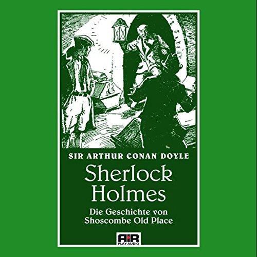Die Geschichte von Shoscombe Old Place: Die Abenteuer des Sherlock Holmes: Doyle, Arthur Conan