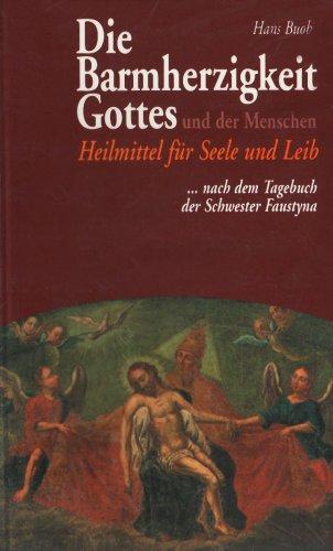 9783935189262: Die Barmherzigkeit Gottes und der Menschen: Heilmittel für Seele und Leib nach dem Tagebuch der Schwester Faustyna