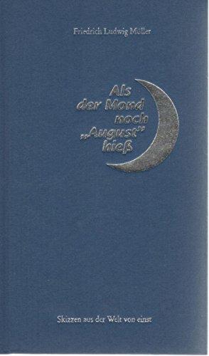 9783935208086: Als der Mond noch August hiess Skizzen aus der Welt von einst