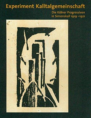EXPERIMENT KALLTALGEMEINSCHAFT. Die Kölner Progressiven in Simonskall 1919 - 1921 ; Ausstellung im Junkerhaus Simonskall, Hürtgenwald - Hrsg.]: Schilf Reinhard